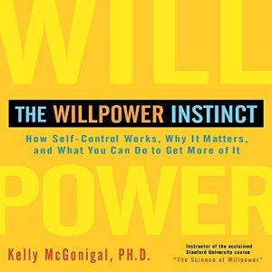 Amazon.com: The Willpower Instinct: How Self-Control Works, Why It Matters, and What You Can Do to Get More of It (Audible Audio Edition): Ph.D. Kelly McGonigal, Walter Dixon, LLC Gildan Media: Books