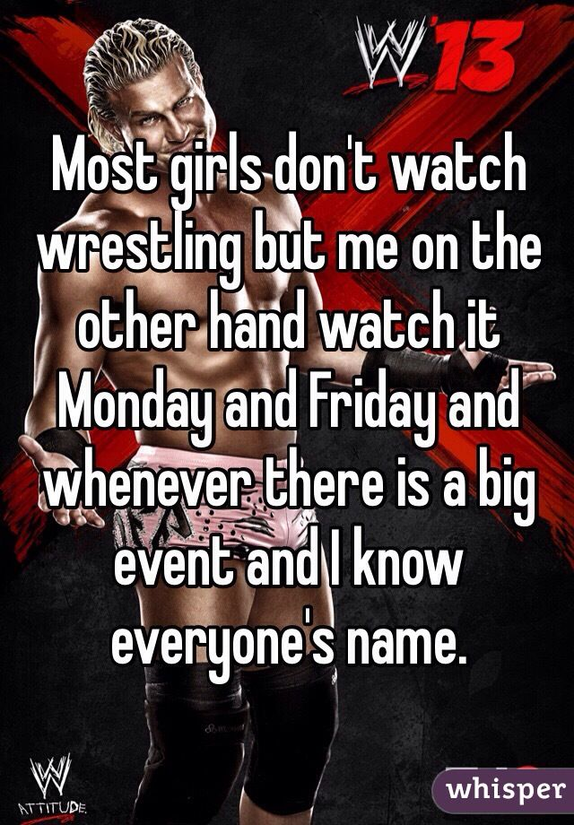 Yes, yes I do ... MOSTLY TO WATCH DEAN AMBROSE AND ROMAN REIGNS and others<3<3<3<3<3<3<3<3<3