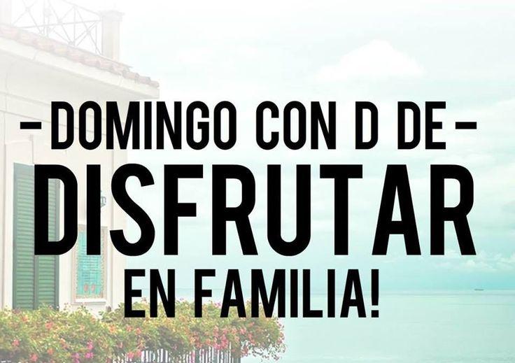 Frases De Familia: -DOMINGO CON D DE- DISFRUTAR EN FAMILIA! Vía Pinterest En