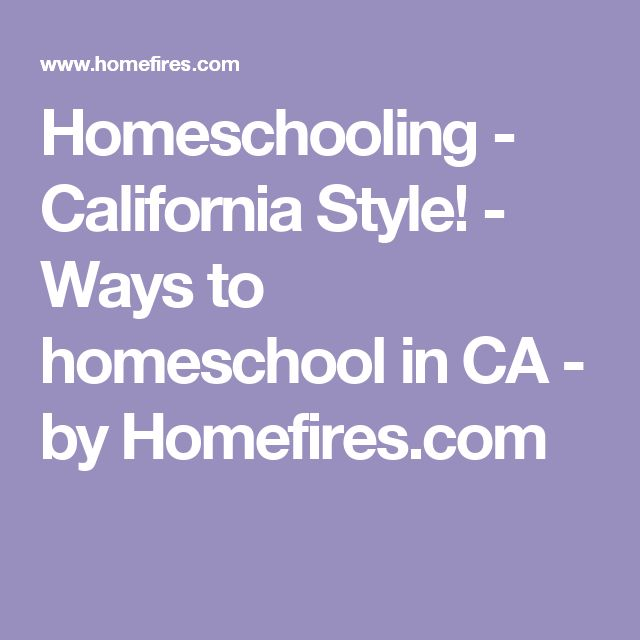 Homeschooling - California Style! - Ways to homeschool in CA - by Homefires.com