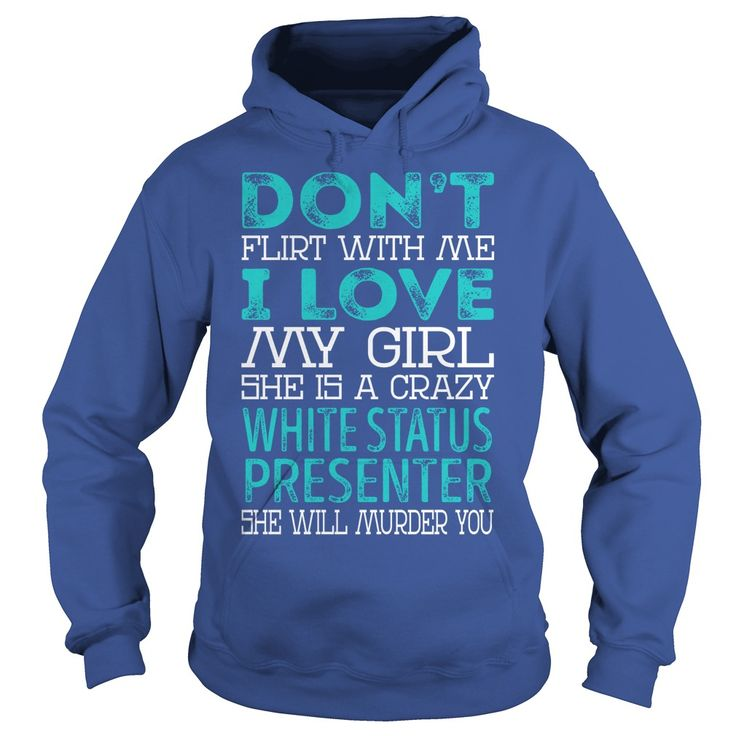 Don't Flirt With Me My Girl is a Crazy White Status Presenter She will Murder YOU Job Title Shirts #gift #ideas #Popular #Everything #Videos #Shop #Animals #pets #Architecture #Art #Cars #motorcycles #Celebrities #DIY #crafts #Design #Education #Entertainment #Food #drink #Gardening #Geek #Hair #beauty #Health #fitness #History #Holidays #events #Home decor #Humor #Illustrations #posters #Kids #parenting #Men #Outdoors #Photography #Products #Quotes #Science #nature #Sports #Tattoos…