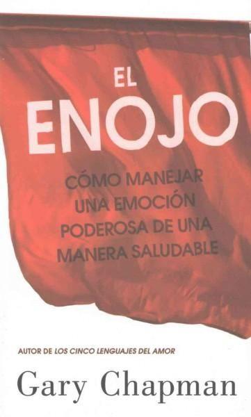 El enojo / Anger: Como Manejar Una Emocion Ponderosa De Una Manera Saludable / Handling a Powerful Emotion in A H...