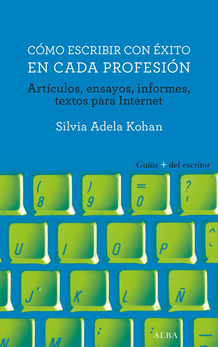 Cómo escribir con éxito en cada profesión : artículos, ensayos, informes, textos para internet / Silvia Adela Kohan https://cataleg.ub.edu/record=b2225594~S1*cat