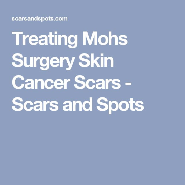 Treating Mohs Surgery Skin Cancer Scars - Scars and Spots
