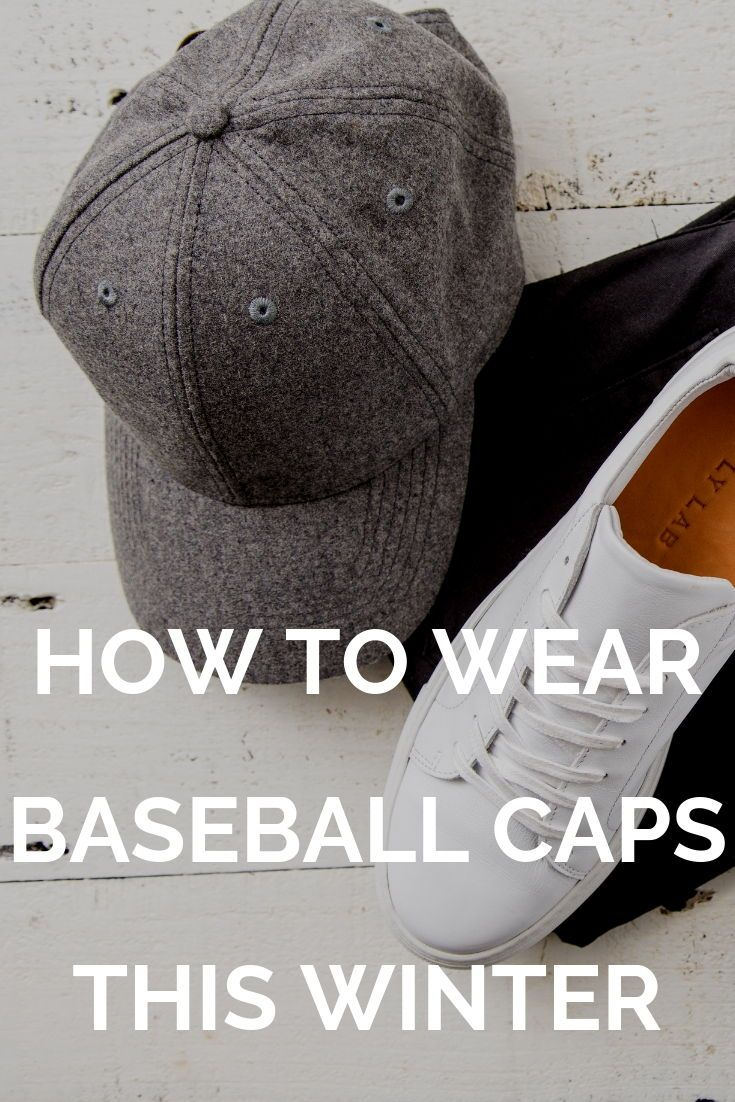 How To Wear Baseball Caps This Winter Dad Hats Outfits Dad Outfits Men Dad Outfits