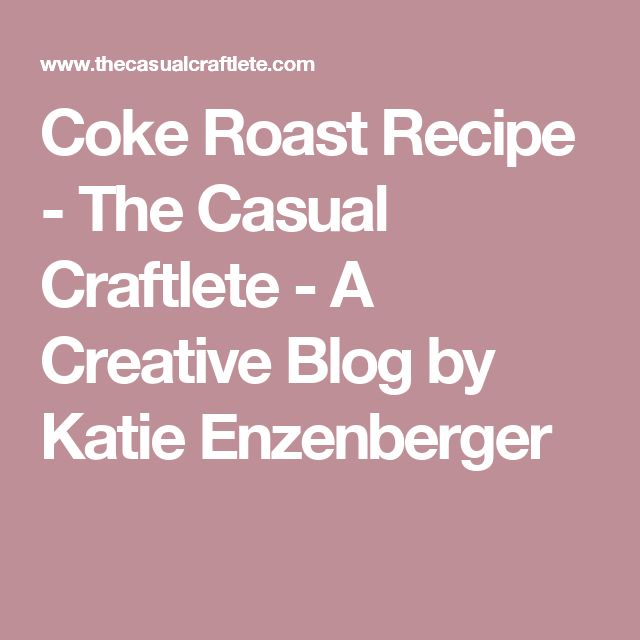 Coke Roast Recipe - The Casual Craftlete - A Creative Blog by Katie Enzenberger