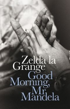 Good Morning, Mr Mandela by Zelda la Grange | Penguin Books South Africa