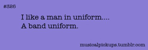 Our drum major-- didn't think of him at all, until our first football game, and I saw him in uniform.