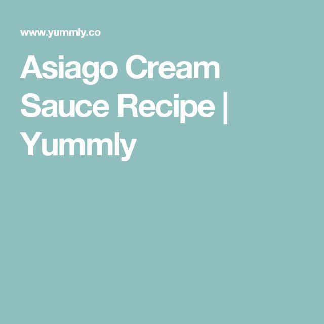 Asiago Cream Sauce Recipe | Yummly