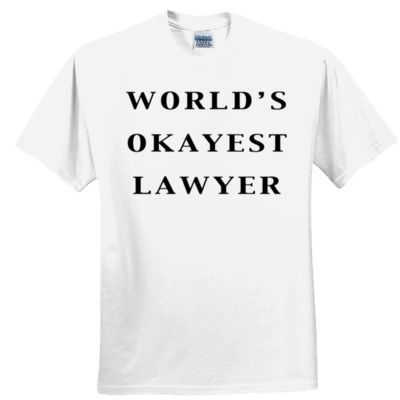 World's Okayest Lawyer T Shirt (White), $19.99 http://www.theteemerchant.com/shop/view_product/World_s_Okayest_Lawyer_T_Shirt__White_?c=1140152&ctype=0&n=5331407&o=0