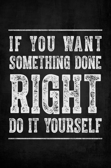If You Want Something Done Right, Do It Yourself, motivational poster print - Keep Calm Collection
