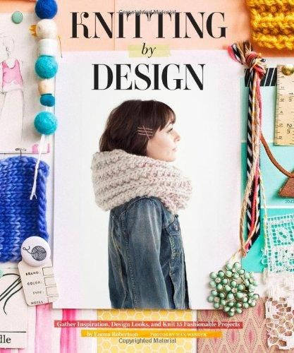 Knitting by Design: Capture Inspiration, Design Looks, and Knit 15 Fashionable Projects, ISBN: 9781452117393