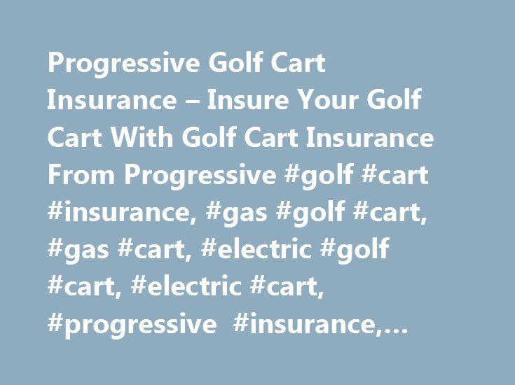 Progressive Golf Cart Insurance – Insure Your Golf Cart With Golf Cart Insurance From Progressive #golf #cart #insurance, #gas #golf #cart, #gas #cart, #electric #golf #cart, #electric #cart, #progressive #insurance, #insure #golf #cart http://botswana.remmont.com/progressive-golf-cart-insurance-insure-your-golf-cart-with-golf-cart-insurance-from-progressive-golf-cart-insurance-gas-golf-cart-gas-cart-electric-golf-cart-electric-cart-progres/  # Golf Cart Insurance Golf cart insurance…