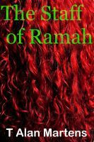 The Staff of Ramah, an ebook by T. Alan Martens at Smashwords