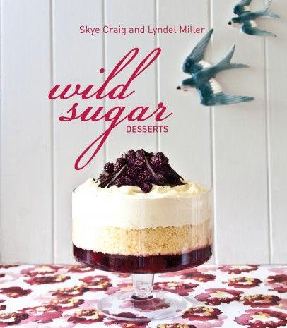 wild sugar desserts by skye craig and lyndel miller