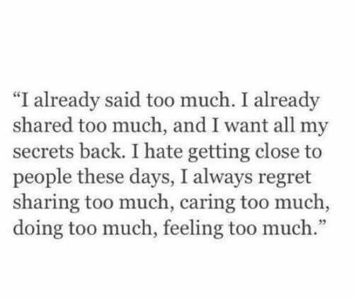 I said too much.