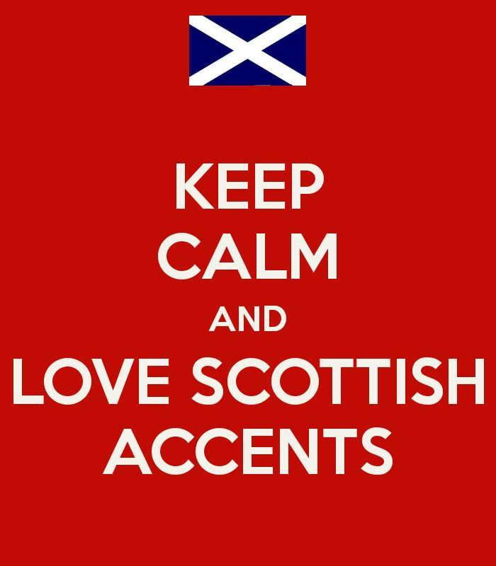 Keep calm and love Scottish accents.  Everything just sounds better with a Scottish brogue.
