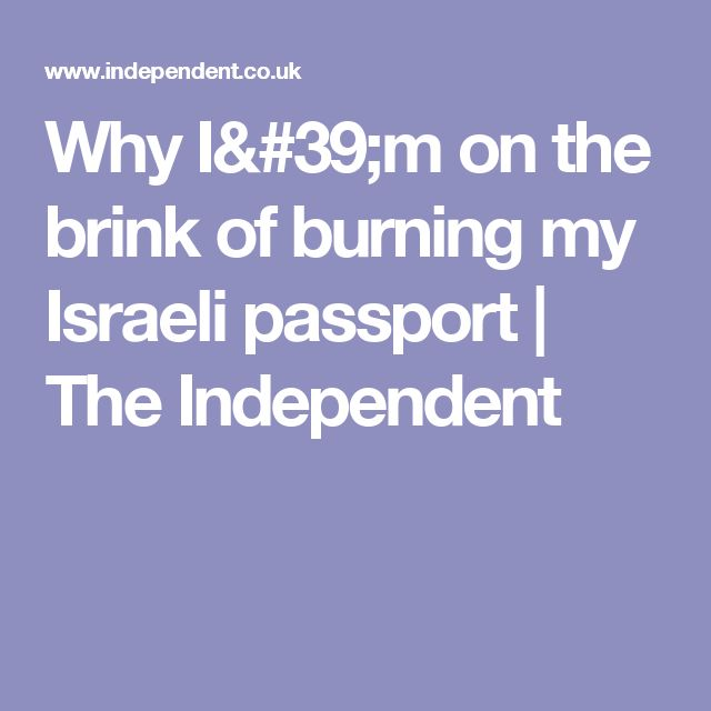 Why I'm on the brink of burning my Israeli passport | The Independent