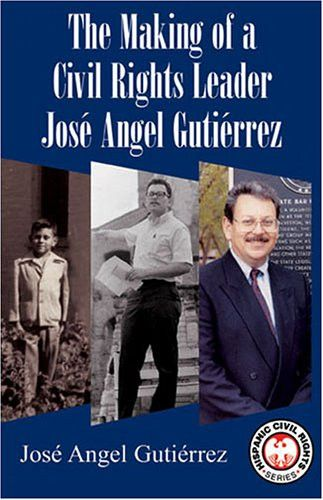 The Making of a Civil Rights Leader: Jose Angel Gutierrez (Hispanic Civil Rights (Paperback))