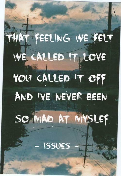 Mad At Myself - Issues So freaky n obsessed with this song, and the acoustic version, OMG it id perfection
