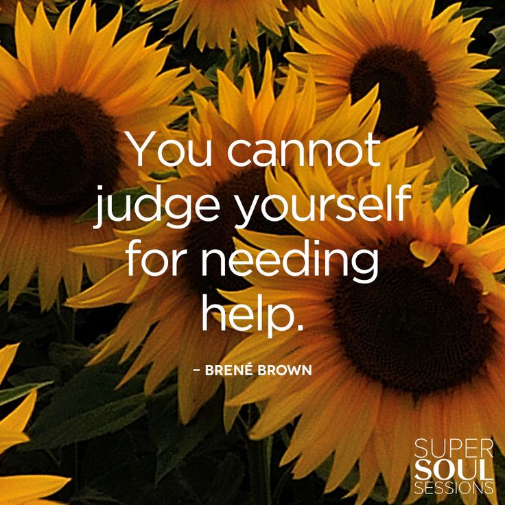 "Brene Brown Quote about Asking for Help ""You cannot judge yourself for needing help."""