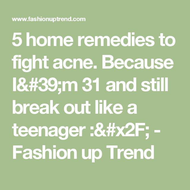 5 home remedies to fight acne. Because I'm 31 and still break out like a teenager :/ - Fashion up Trend