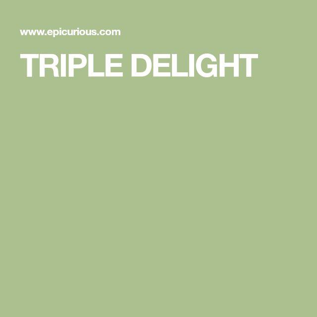 TRIPLE DELIGHT
