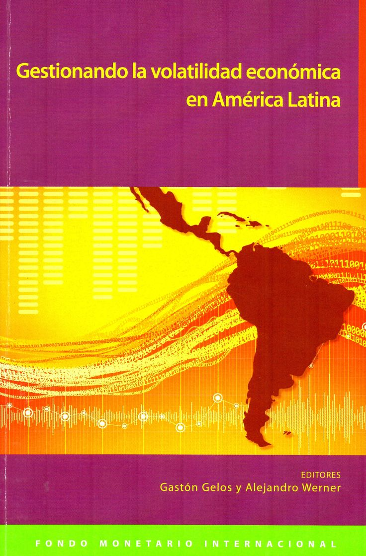 Gestionando la volatilidad económica en América Latina /  editores Gastón Gelos y Alejandro Werner.( Fondo Monetario Internacional, 2014) / HG 3891 G / Cita bibliográfica: http://www.worldcat.org/title/gestionando-la-volatilidad-economica-en-america-latina/oclc/906700635?page=citation