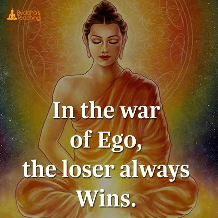 In the war of ego the loser always wins