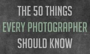 50 things every photographer should know. Very smart ideas.
