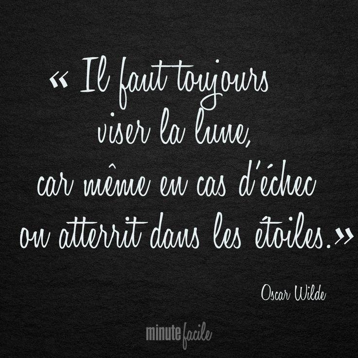 « Il faut toujours viser la lune, car même en cas d'échec on atterrit dans les étoiles. » Oscar Wilde #Citation #QuoteOfTheDay - Minutefacile.com Plus