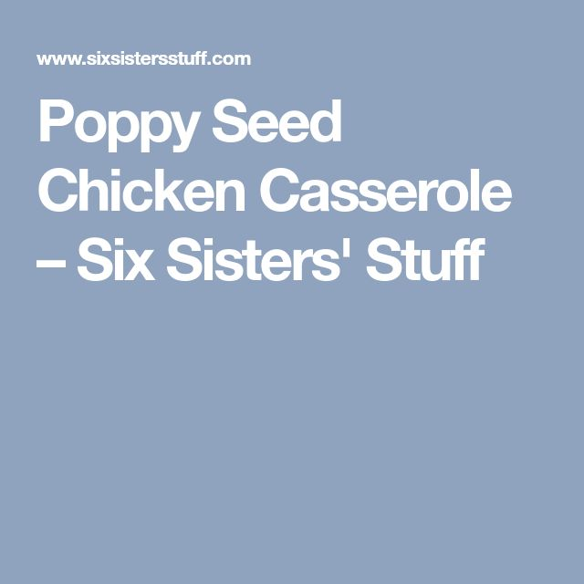 Poppy Seed Chicken Casserole – Six Sisters' Stuff