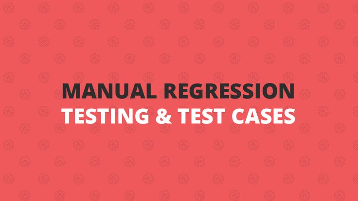 Manual Regression Testing & Test Cases