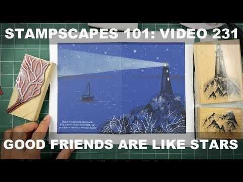 Stampscapes 101: Video 231.  Good Friends are Like Stars