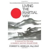 Living the Martial Way : A Manual for the Way a Modern Warrior Should Think (Paperback)By Forrest E. Morgan