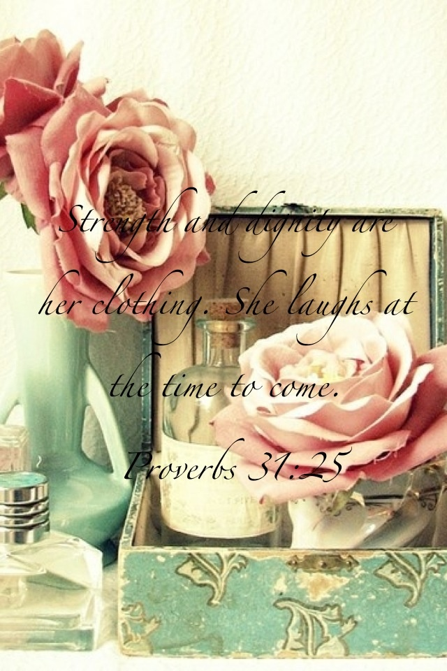 Proverbs 31: 25