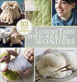 101 Luxury Yarn One-Skein Wonders - Knitting Books by Edited by Judith Durant