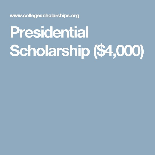 Presidential Scholarship ($4,000)