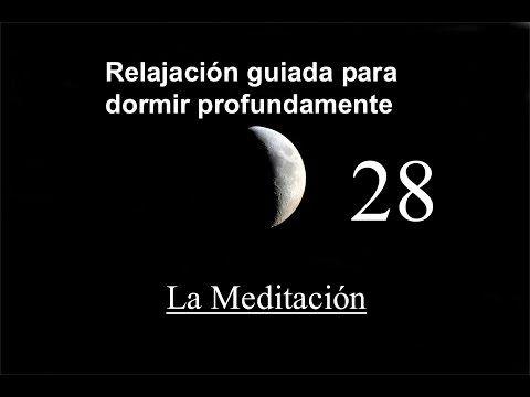 RELAJACION GUIADA PARA DORMIR 28 - La Meditación - YouTube