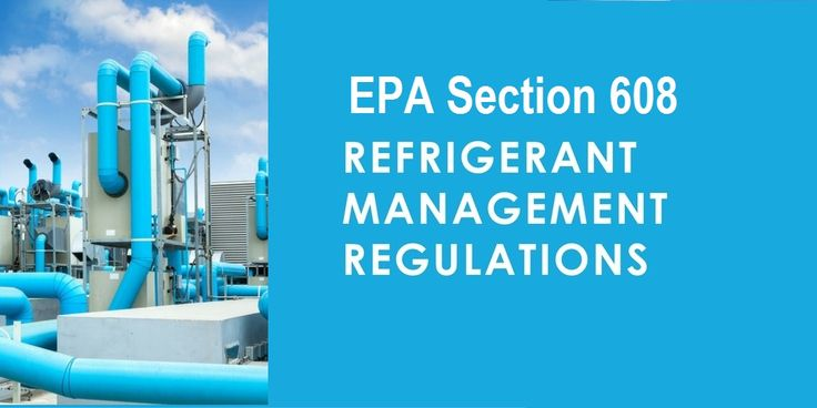 EPA's new Revised Section 608 Refrigerant Management Regulations  https://compliance4all14.wordpress.com/2017/05/16/epa-section-608-refrigerant-management-regulations/