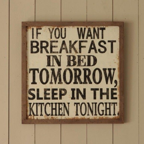 Kitchen Signs Sayings: 'If You Want Breakfast In Bed Tomorrow, Sleep In The