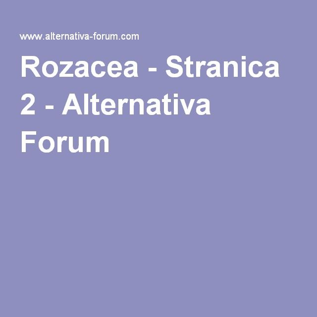Rozacea - Stranica 2 - Alternativa Forum