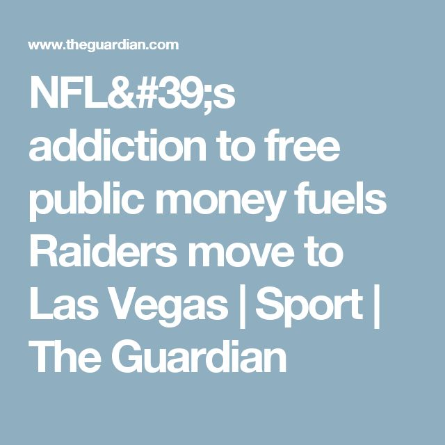 NFL's addiction to free public money fuels Raiders move to Las Vegas | Sport | The Guardian