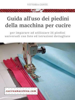 Una guida pratica in ebook, con foto e descrizioni dettagliate, per imparare ad utilizzare 26 piedini premistoffa universali per la macchina per cucire.