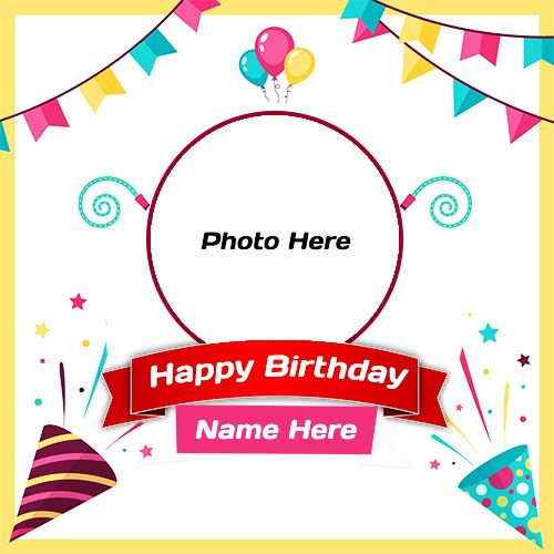 Birthday Frame With Name And Photo Editor Online Free Download Birthday With Round Free Happy Birthday Cards Happy Birthday Frame Happy Birthday Wishes Photos