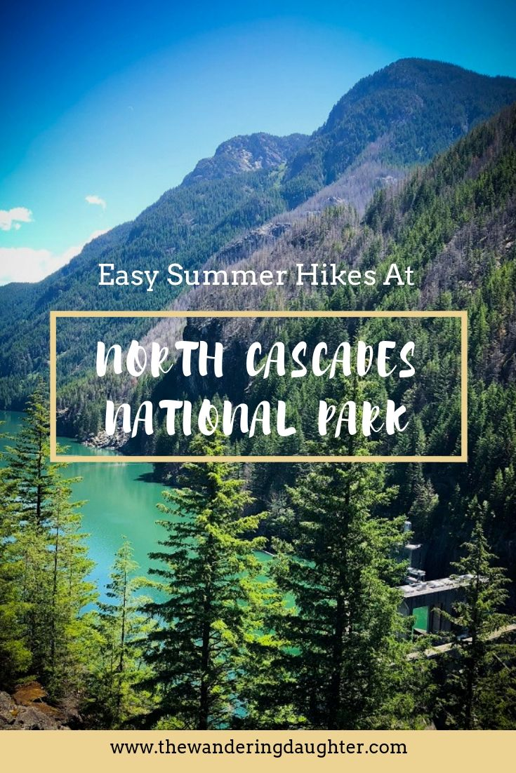 Seven Easy Summer Hikes For Exploring North Cascades National Park – The Wandering Daughter
