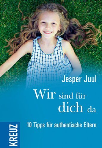 Wir sind für dich da: 10 Tipps für authentische Eltern: Amazon.de: Ingeborg Szöllösi, Jesper Juul: Bücher