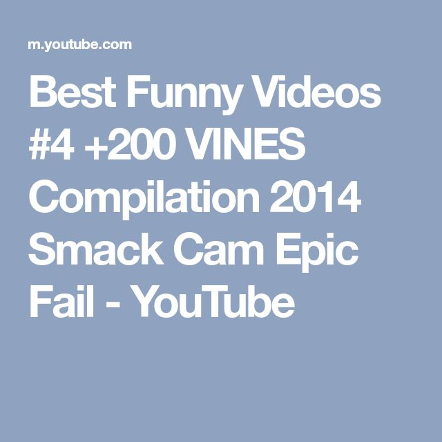 Best Funny Videos #4 +200 VINES Compilation 2014 Smack Cam Epic Fail - YouTube
