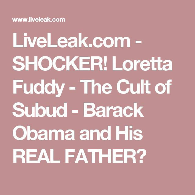 LiveLeak.com - SHOCKER! Loretta Fuddy - The Cult of Subud - Barack Obama and His REAL FATHER?