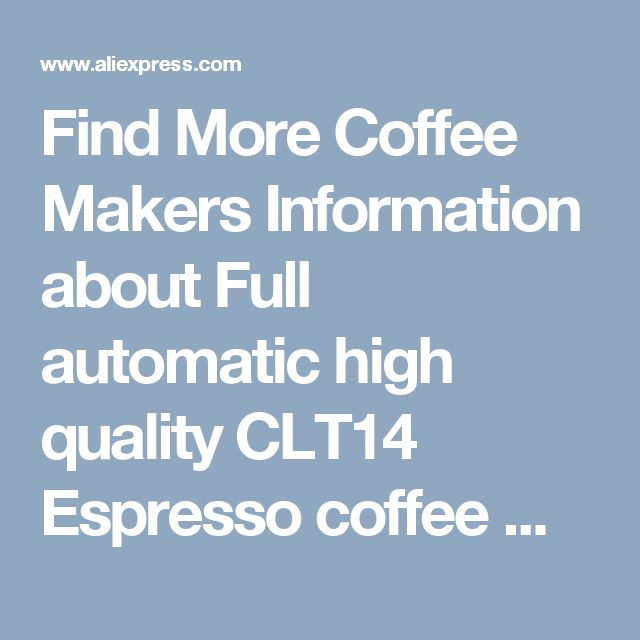 Find More Coffee Makers Information about Full automatic high quality CLT14 Espresso coffee maker cappuccino nice crema & milk frother coffee machine office& household,High Quality espresso coffee maker,China coffee machine Suppliers, Cheap coffee maker from Yuhang home appliance Co., Ltd. on Aliexpress.com